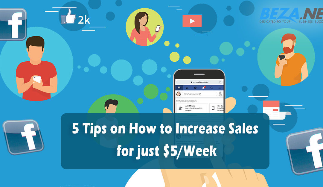 Facebook: 5 Tips on how to increase sales for just $5/week